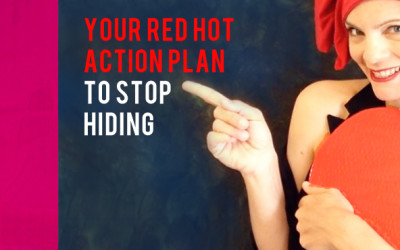 Your Red Hot Action Plan to Stop Hiding